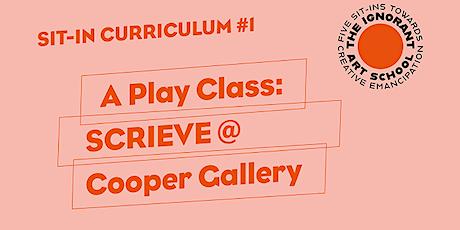 A Play Class: SCRIEVE @ Cooper Gallery tickets