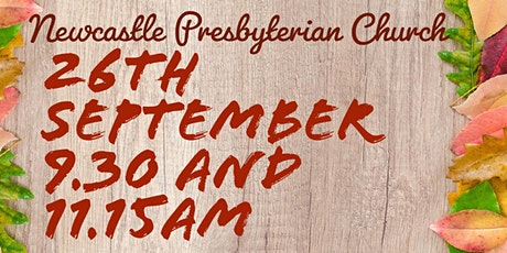 Newcastle Presbyterian Church service 26th September at 9.30 and 11.15am. tickets