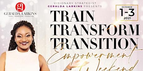 Train Transform Transition™ Empowerment Weekend tickets