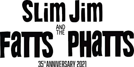 Slim Jim & the FATTS PHATTS 35th Anniversary 2021 Concert tickets