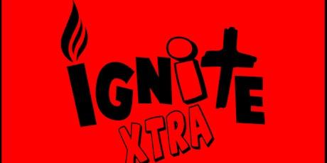 Ignite Xtra tickets