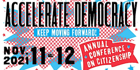 """2021 Annual Conference on Citizenship - """"Accelerate Democracy"""" tickets"""
