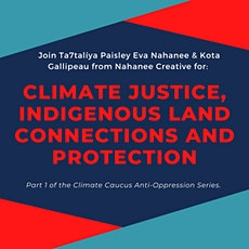 Climate Justice, Indigenous Land Connections and Protection tickets