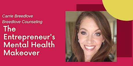 The Entrepreneur's Mental Health Makeover tickets