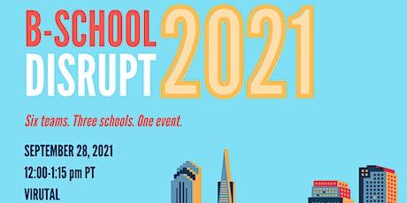2021 B-School Disrupt SF  - Berkeley-Haas tickets
