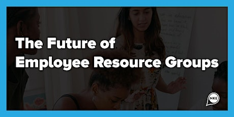The Future of the Employee Resource Groups tickets