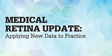Medical Retina Update: Applying New Data to Practice tickets