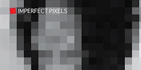 Imperfect Pixels - Closing Reception tickets