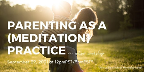 Parenting as a (Meditation) Practice Workshop tickets