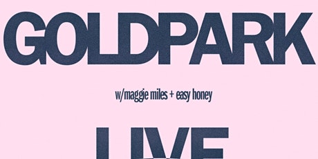 GOLDPARK w/ Maggie Miles & Easy Honey tickets