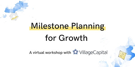 Milestone Planning for Growth | Village Capital tickets