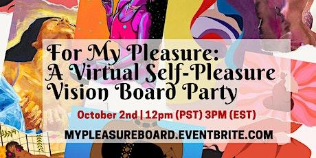 For My Pleasure: A Virtual Self-Pleasure Vision Board Party tickets