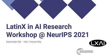 LatinX in AI (LXAI) Research Workshop @ NeurIPS 2021 tickets