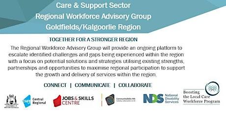 Care Sector Regional Workforce Advisory Group -Goldfields/Kalgoorlie Region tickets
