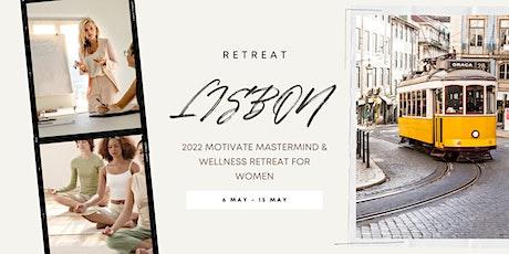 2022 Lisbon Motivate Mastermind & Wellness Retreats for Women tickets