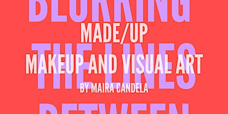 MADE/UP: Blurring The Lines Between Makeup And Visual Art tickets