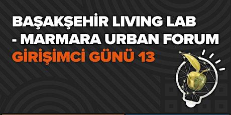 Başakşehir Living Lab – Marmara Urban Forum Girişimci Günü 13 tickets