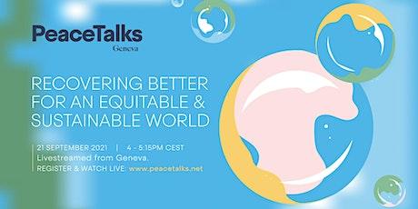 Geneva PeaceTalks 2021: Recovering Better (Livestream) Tickets