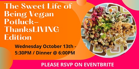 The Sweet Life ThanksLIVING Potluck! tickets