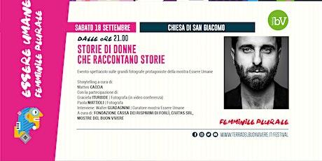 #BV21 • Essere Umane, con Matteo Caccia, Graciela Iturbide e Paola Mattioli biglietti