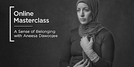Online Masterclass | A Sense of Belonging with Aneesa Dawoojee tickets