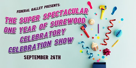 The Super Spectacular One Year of Surewood Celebratory Celebration Show tickets