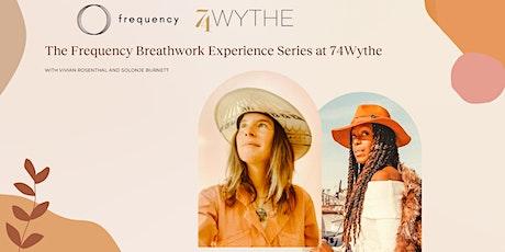 HEALING BREATHWORK WORKSHOP: Frequency X 74Wythe tickets