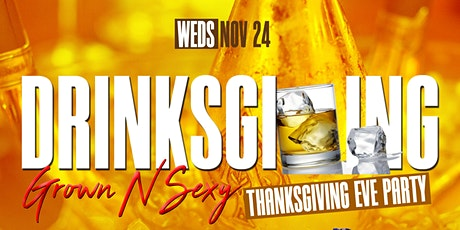 """""""DrinksGiving"""" Grown N Sexy Thanksgiving Eve Party tickets"""
