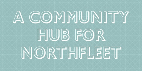 A Community Hub for Northfleet - An Ebbsfleet Garden City Opportunity Event tickets