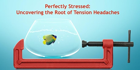 Perfectly Stressed: Uncovering the Root of Tension Headaches - Free Webinar tickets