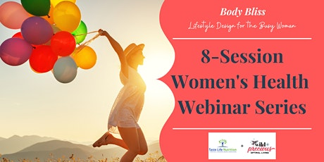Body Bliss Lifestyle Design for the Busy Woman: 8-Session Health Series tickets