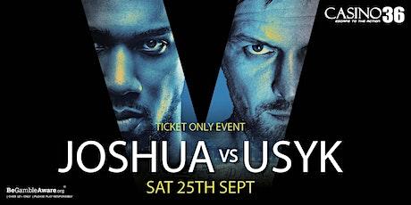 Watch Joshua v Usyk at Casino 36 tickets