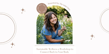 Sustainable Wellness a Workshop to Connect Back to Your Body tickets