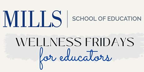 Wellness Fridays for Educators, Hosted by Mills College School of Education tickets