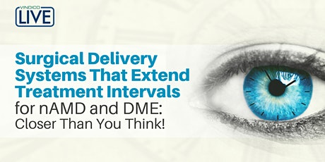 Surgical Delivery Systems That Extend Treatment Intervals for nAMD and DME tickets
