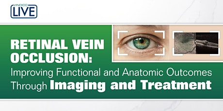 Retinal Vein Occlusion: Improving Functional and Anatomic Outcomes Through tickets
