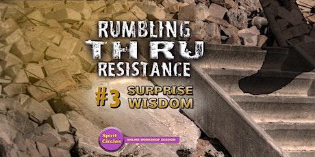 Surprise Wisdom: Rumbling Thru Resistance Online Workshop #3 tickets