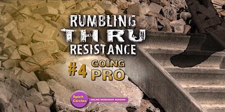 Going Pro: Rumbling Thru Resistance Online Workshop #4 tickets