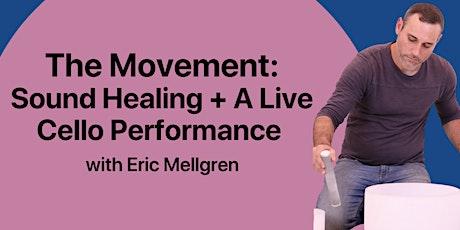 The Movement: Soundbath + A Live Cello Performance with Eric Mellgren tickets