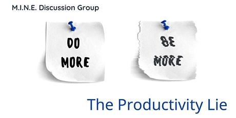 M.I.N.E.  Discussion Group:  The Productivity Lie tickets