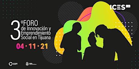 3er Foro de Innovación y Emprendimiento Social en Tijuana boletos