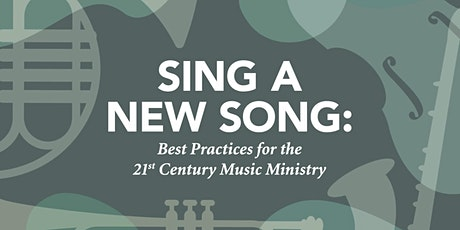 Sing a New Song: Best Practices for 21st Century Music Ministry Workshop tickets