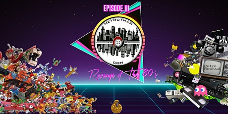 """Metrotham Con Episode lll """"Revenge of the 80's"""" tickets"""