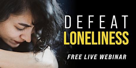 DEFEAT LONELINESS  | Free Live Webinar tickets