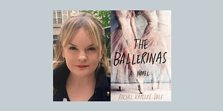 Rachel Kapelke-Dale, author of THE BALLERINAS - an in-person Boswell event tickets