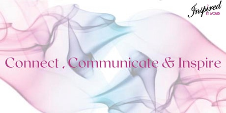 INSPIRED BY WOMEN - Connect, Communicate & Inspire tickets