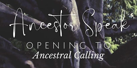 Ancestor Speak:  Opening to Ancestral Calling tickets