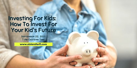Investing For Kids - How To invest For Your Kid's Future tickets