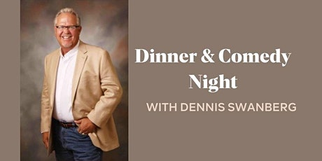 Dinner & Comedy Night with Dennis Swanberg tickets