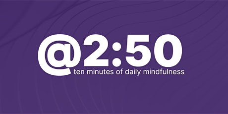@2:50 - ten minutes of daily mindfulness EEST  (in BST) tickets